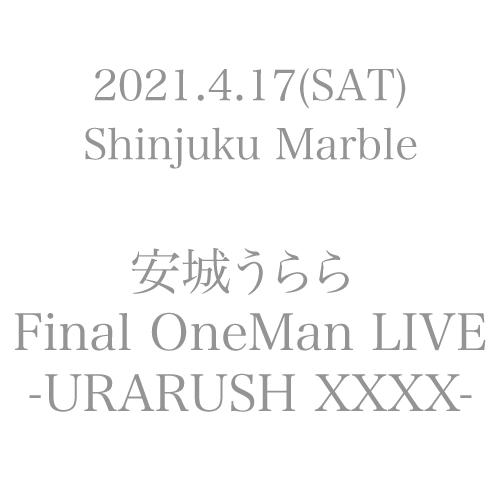 安城うらら Final OneMan LIVE-URARUSH XXXX-